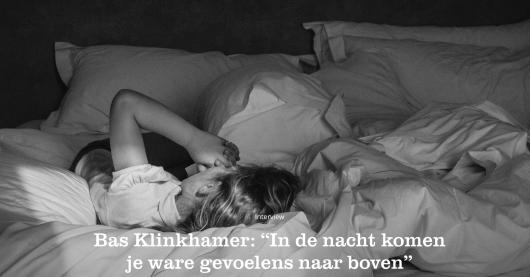 "Bas Klinkhamer: ""In de nacht komen je ware gevoelens naar boven"""